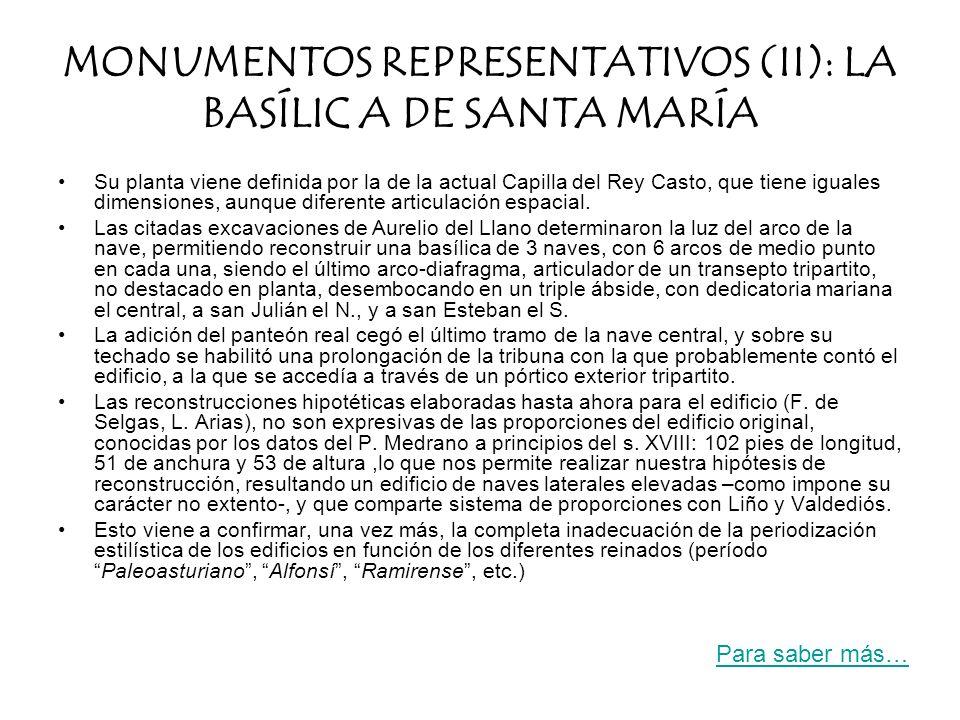 MONUMENTOS REPRESENTATIVOS (II): LA BASÍLIC A DE SANTA MARÍA Su planta viene definida por la de la actual Capilla del Rey Casto, que tiene iguales dim