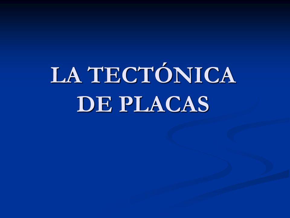 LA TECTÓNICA DE PLACAS