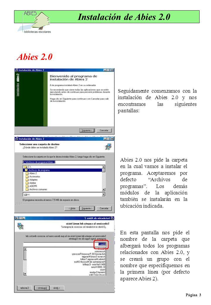 Seguidamente comenzamos con la instalación de Abies 2.0 y nos encontramos las siguientes pantallas: Abies 2.0 nos pide la carpeta en la cual vamos a i