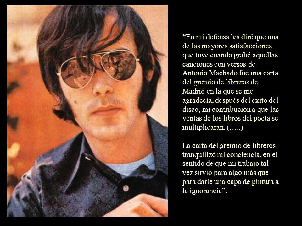 Lo hice siguiendo el camino de otros que lo hicieron, como Paco Ibáñez, como Raimón, como Alberto Cortez y algún otro más. Lo hice porque los versos s
