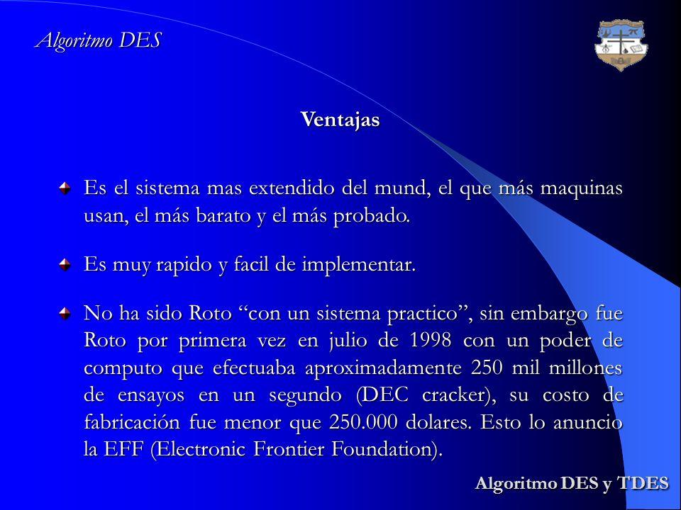 Algoritmo DES y TDES Algoritmo DES y TDES Algoritmo DES Ventajas Es el sistema mas extendido del mund, el que más maquinas usan, el más barato y el má