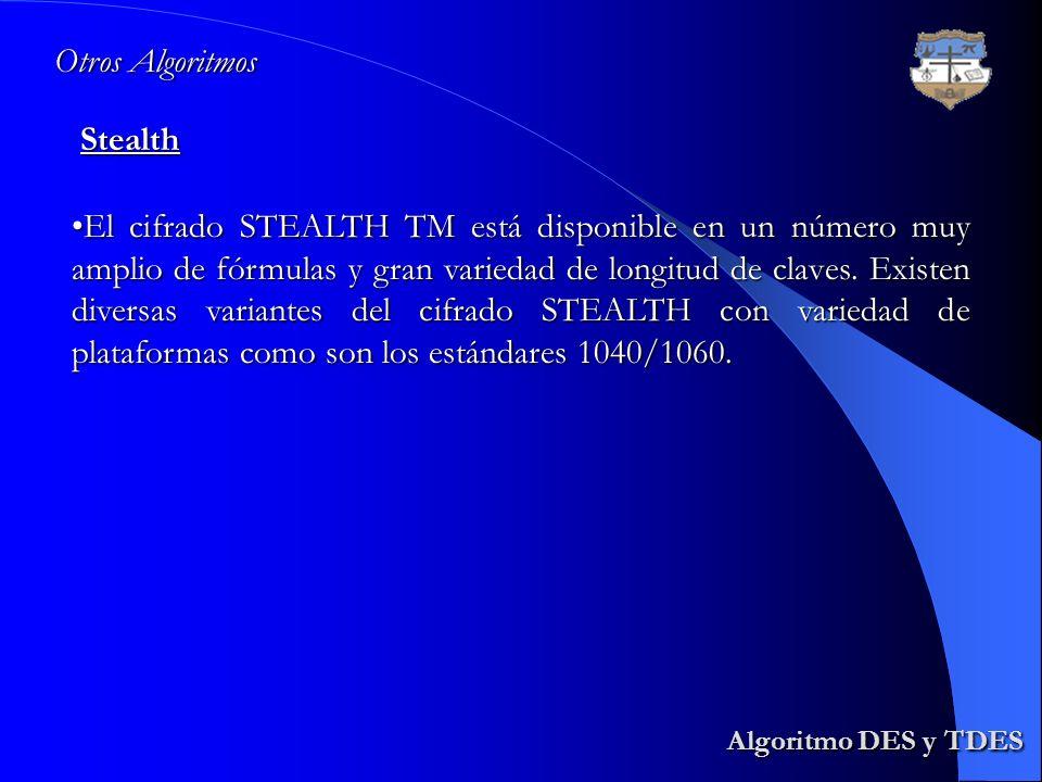 Algoritmo DES y TDES Algoritmo DES y TDESStealth Otros Algoritmos El cifrado STEALTH TM está disponible en un número muy amplio de fórmulas y gran var