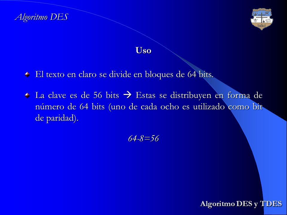 Algoritmo DES y TDES Algoritmo DES y TDES Algoritmo DES Uso El texto en claro se divide en bloques de 64 bits. La clave es de 56 bits Estas se distrib