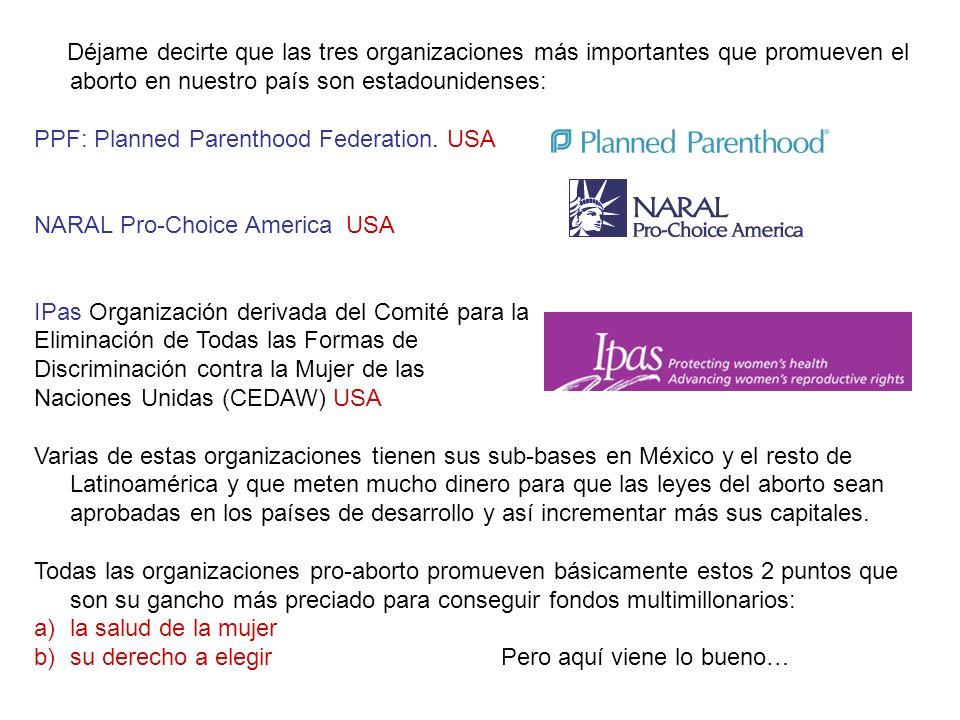 El empuje que se da al aborto es de tal magnitud porque hace millonarios a pocos norteamericanos y afecta a millones de personas a nivel mundial que p