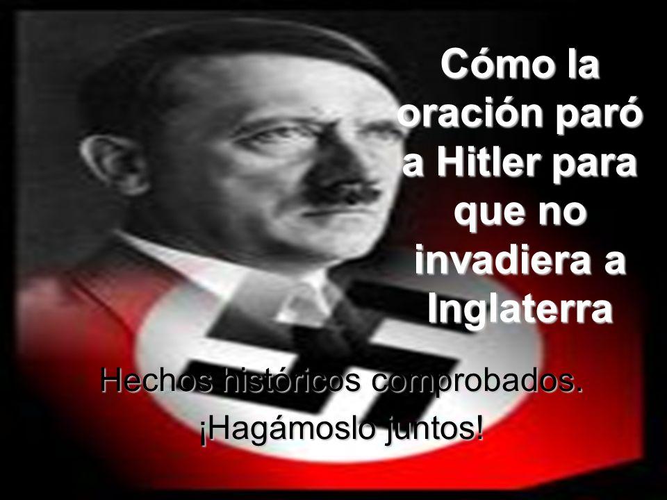 Cómo la oración paró a Hitler para que no invadiera a Inglaterra Hechos históricos comprobados. ¡Hagámoslo juntos!