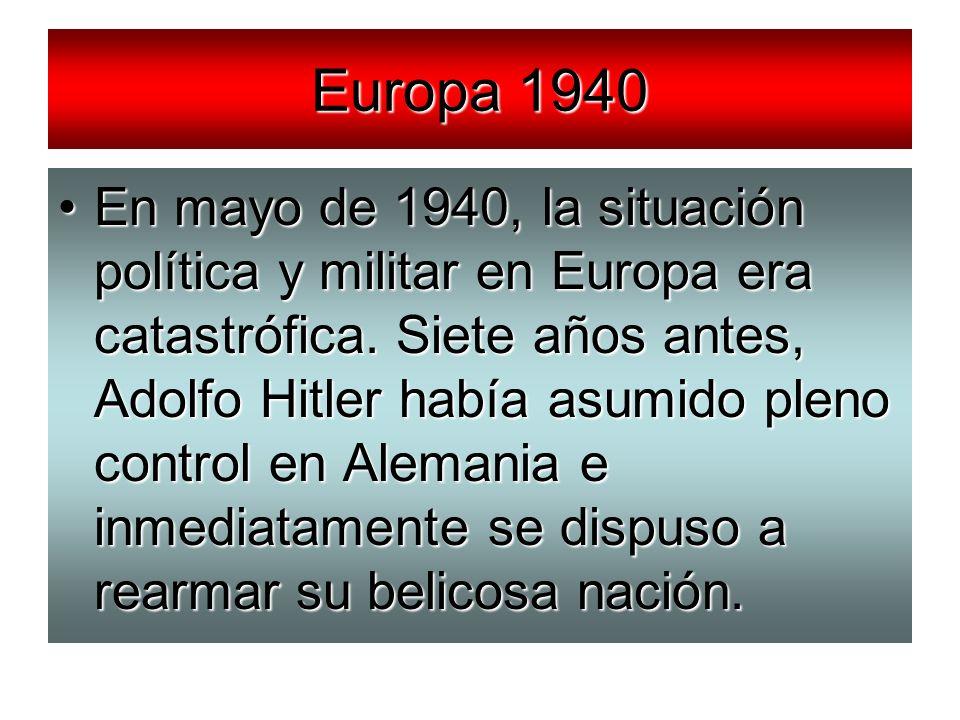 Europa 1940 En mayo de 1940, la situación política y militar en Europa era catastrófica. Siete años antes, Adolfo Hitler había asumido pleno control e