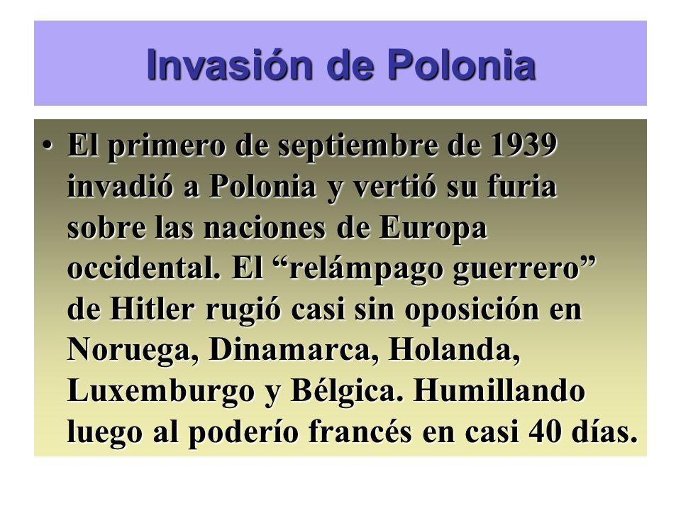 Invasión de Polonia El primero de septiembre de 1939 invadió a Polonia y vertió su furia sobre las naciones de Europa occidental. El relámpago guerrer