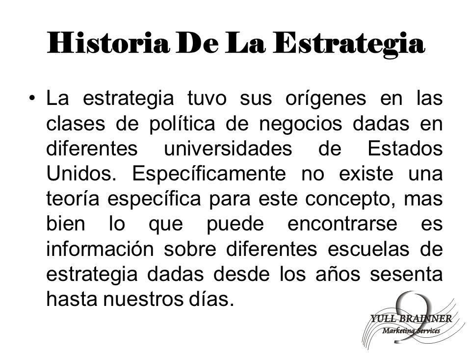 Historia De La Estrategia La estrategia tuvo sus orígenes en las clases de política de negocios dadas en diferentes universidades de Estados Unidos. E