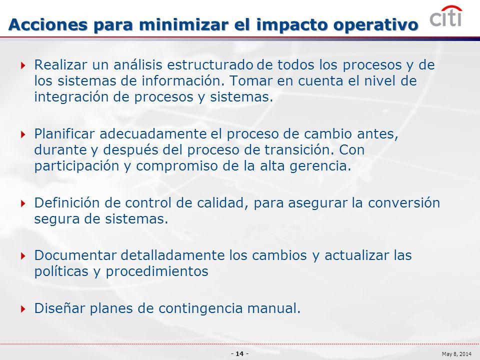 - 14 - May 8, 2014 Acciones para minimizar el impacto operativo Realizar un análisis estructurado de todos los procesos y de los sistemas de información.