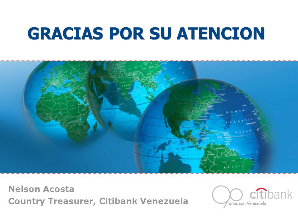 GRACIAS POR SU ATENCION Nelson Acosta Country Treasurer, Citibank Venezuela