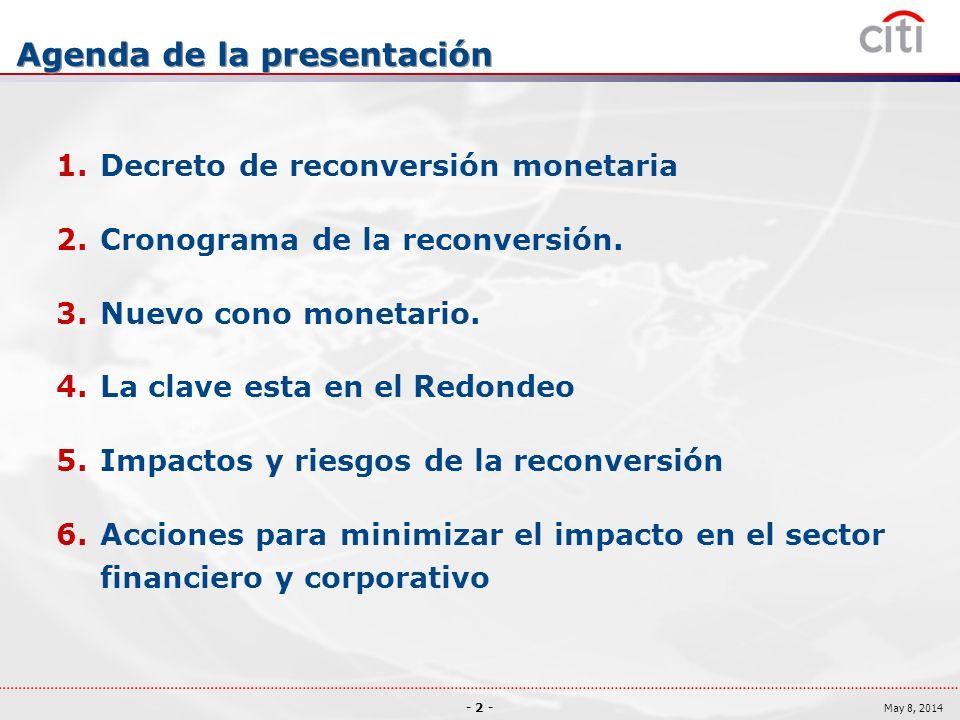 - 2 - May 8, 2014 Agenda de la presentación 1.Decreto de reconversión monetaria 2.Cronograma de la reconversión.