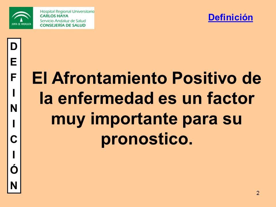 2 DEFINICIÓNDEFINICIÓN El Afrontamiento Positivo de la enfermedad es un factor muy importante para su pronostico. Definición