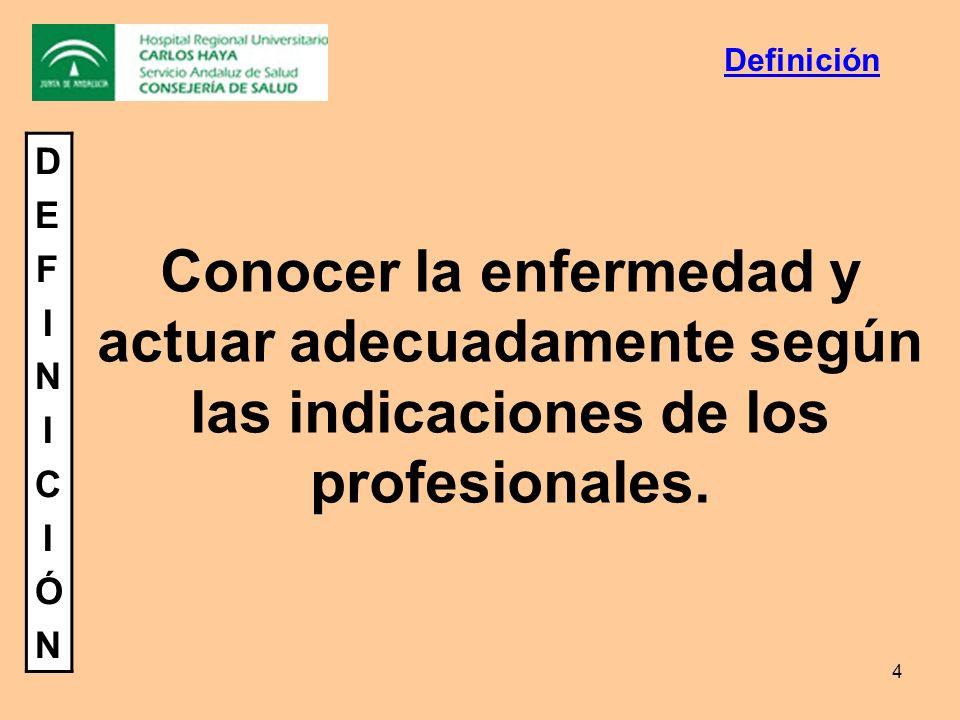 4 DEFINICIÓNDEFINICIÓN Conocer la enfermedad y actuar adecuadamente según las indicaciones de los profesionales. Definición
