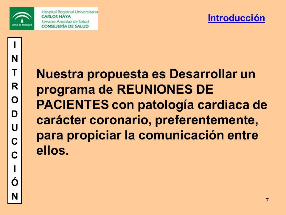 7 INTRODUCCIÓNINTRODUCCIÓN Nuestra propuesta es Desarrollar un programa de REUNIONES DE PACIENTES con patología cardiaca de carácter coronario, prefer
