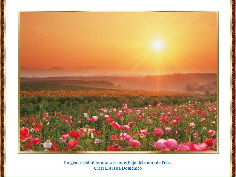 La generosidad humana es un reflejo del amor de Dios. Cieri Estrada Doménico