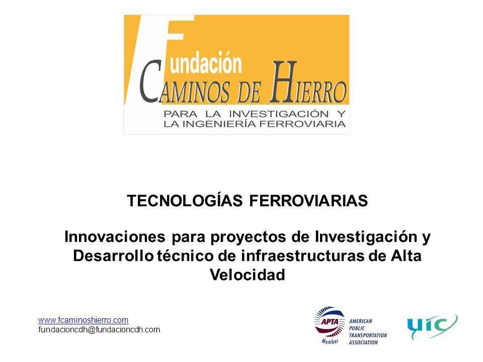 www.fcaminoshierro.com fundacioncdh@fundacioncdh.com TECNOLOGÍAS FERROVIARIAS Innovaciones para proyectos de Investigación y Desarrollo técnico de inf