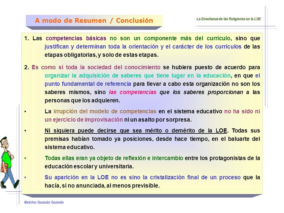 Melchor Guzmán Guzmán 1. Las competencias básicas no son un componente más del currículo, sino que justifican y determinan toda la orientación y el ca
