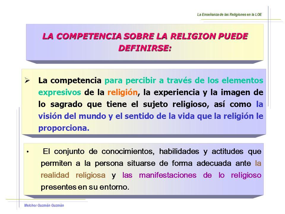 Melchor Guzmán Guzmán Las competencias van a permitir que los alumnos y las alumnas de la enseñanza escolar de la religión dispongan de materiales y método para configurar su propia visión del mundo y su propio sentido de la vida.