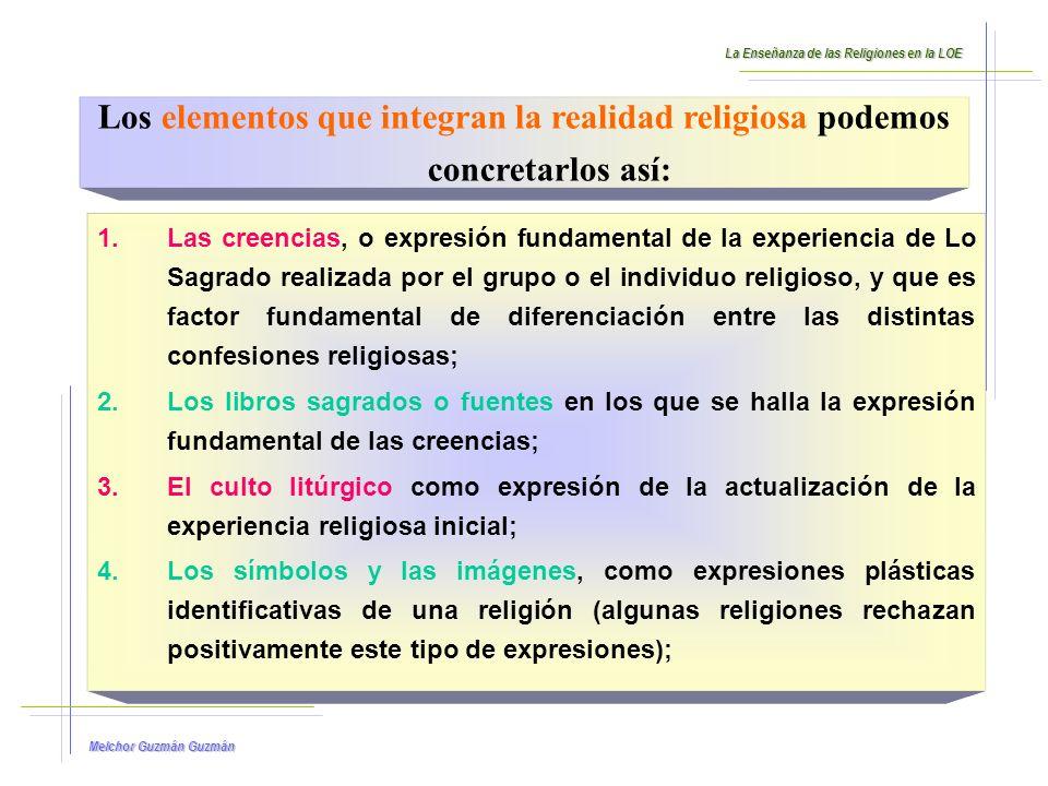 Melchor Guzmán Guzmán Los elementos que integran la realidad religiosa podemos concretarlos así: 5.