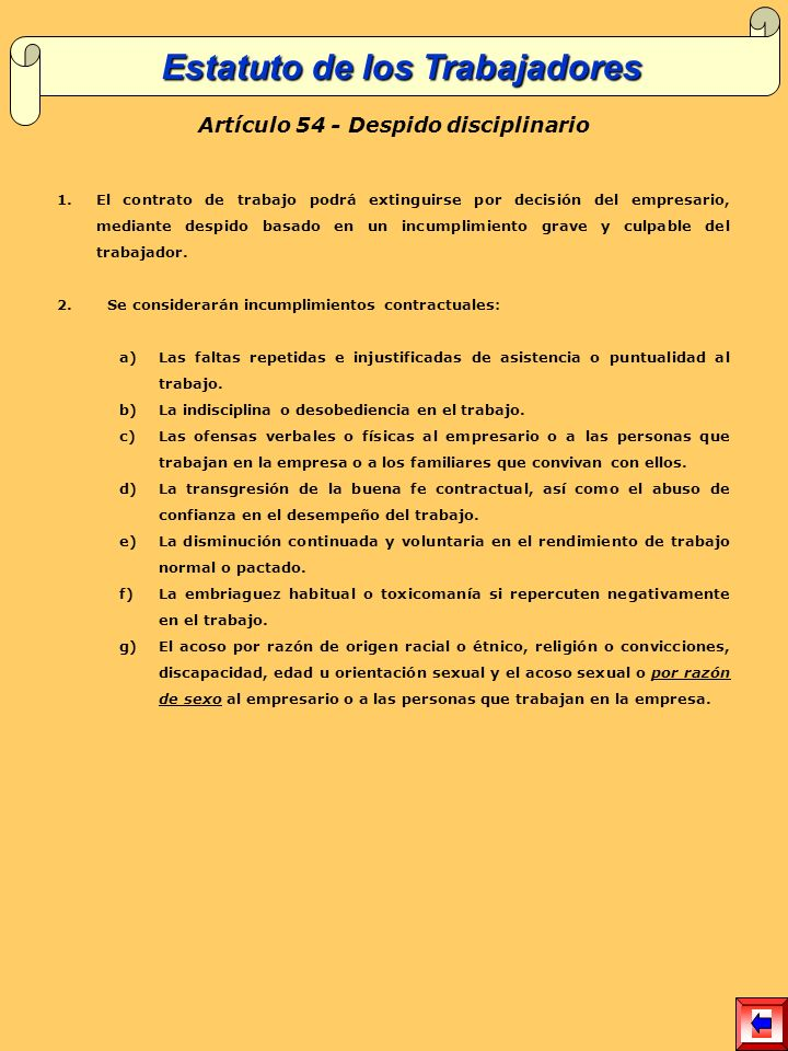 Artículo 54 - Despido disciplinario 1.El contrato de trabajo podrá extinguirse por decisión del empresario, mediante despido basado en un incumplimiento grave y culpable del trabajador.