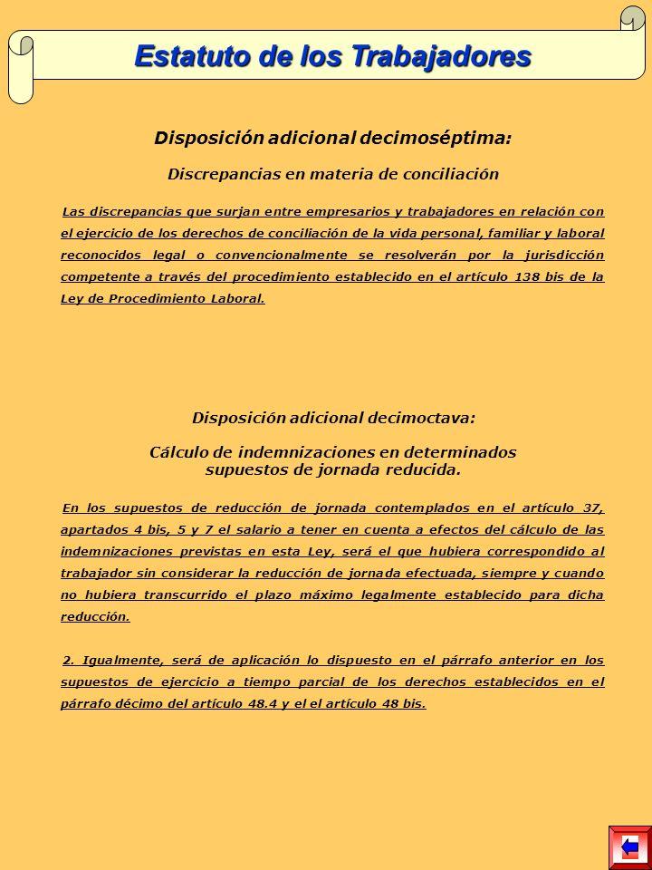 Disposición adicional decimoséptima: Discrepancias en materia de conciliación Las discrepancias que surjan entre empresarios y trabajadores en relación con el ejercicio de los derechos de conciliación de la vida personal, familiar y laboral reconocidos legal o convencionalmente se resolverán por la jurisdicción competente a través del procedimiento establecido en el artículo 138 bis de la Ley de Procedimiento Laboral.