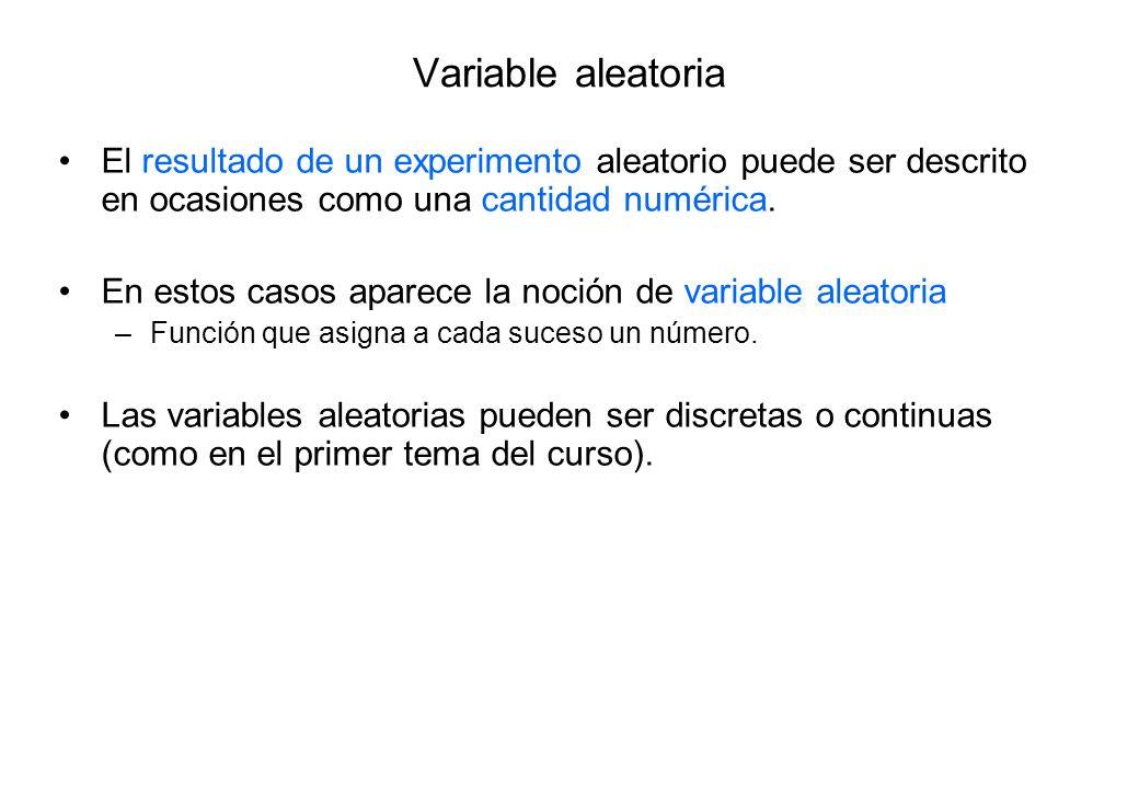Variable aleatoria El resultado de un experimento aleatorio puede ser descrito en ocasiones como una cantidad numérica. En estos casos aparece la noci