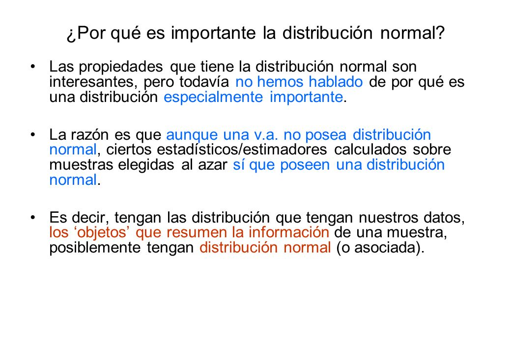 ¿Por qué es importante la distribución normal? Las propiedades que tiene la distribución normal son interesantes, pero todavía no hemos hablado de por