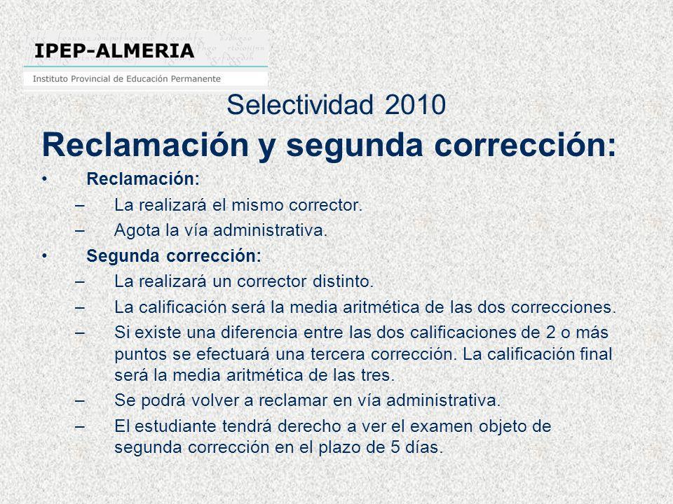 Selectividad 2010 Reclamación y segunda corrección: Reclamación: –La realizará el mismo corrector. –Agota la vía administrativa. Segunda corrección: –