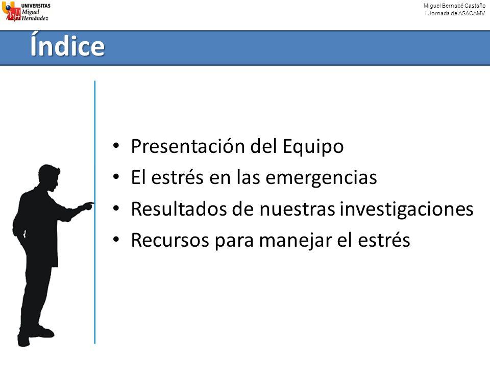Miguel Bernabé Castaño I Jornada de ASACAMV Índice Presentación del Equipo El estrés en las emergencias Resultados de nuestras investigaciones Recurso