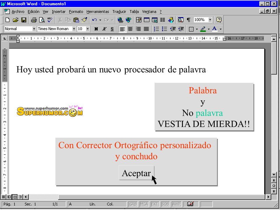 Hoy usted probará un nuevo procesador de palavra Palabra y No palavra VESTIA DE MIERDA!.
