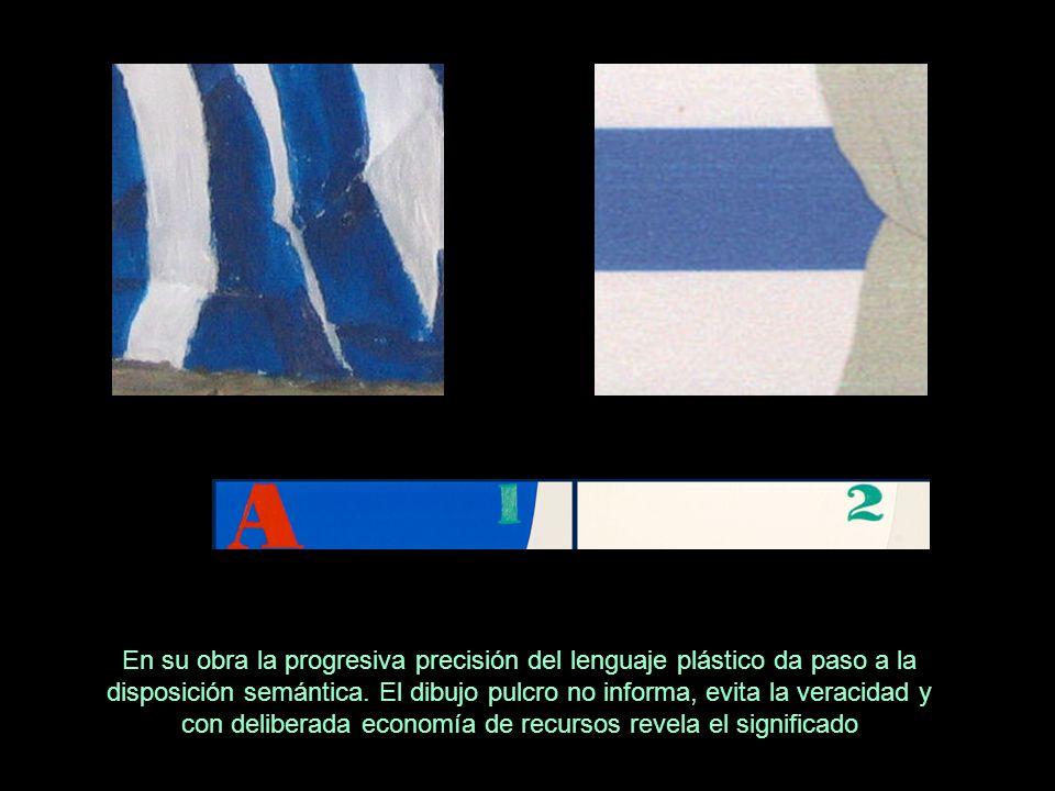 En su obra la progresiva precisión del lenguaje plástico da paso a la disposición semántica.