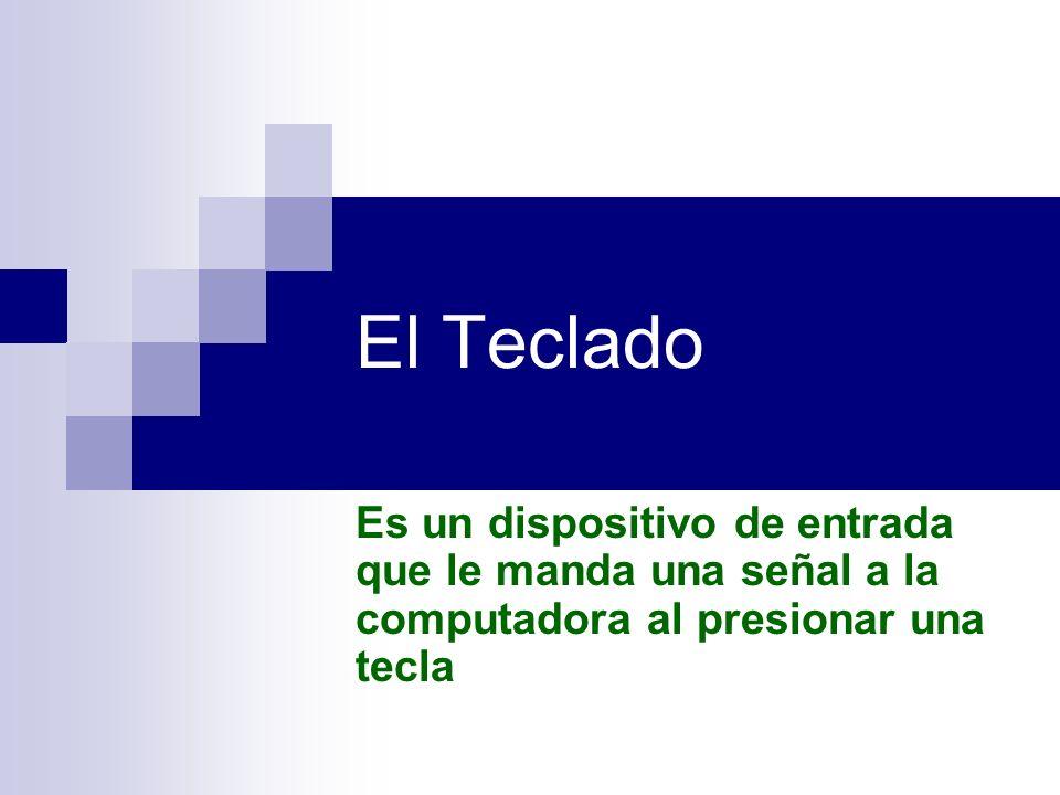 El Teclado Es un dispositivo de entrada que le manda una señal a la computadora al presionar una tecla