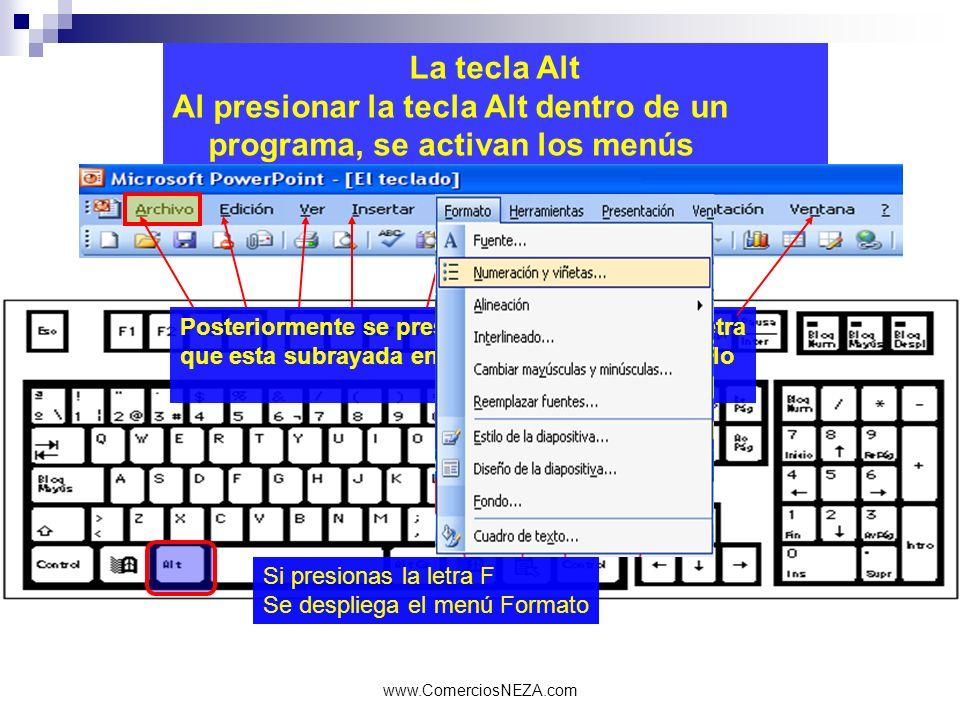 www.ComerciosNEZA.com La tecla Alt Al presionar la tecla Alt dentro de un programa, se activan los menús Posteriormente se presiona con el teclado la