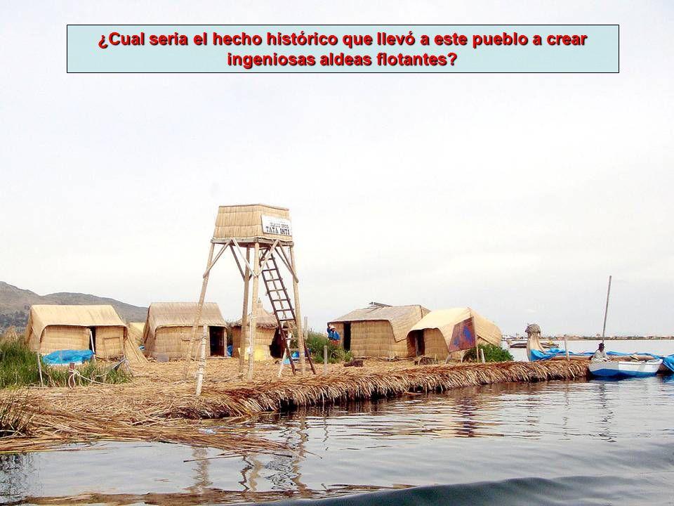 ¿Cual seria el hecho histórico que llevó a este pueblo a crear ingeniosas aldeas flotantes?