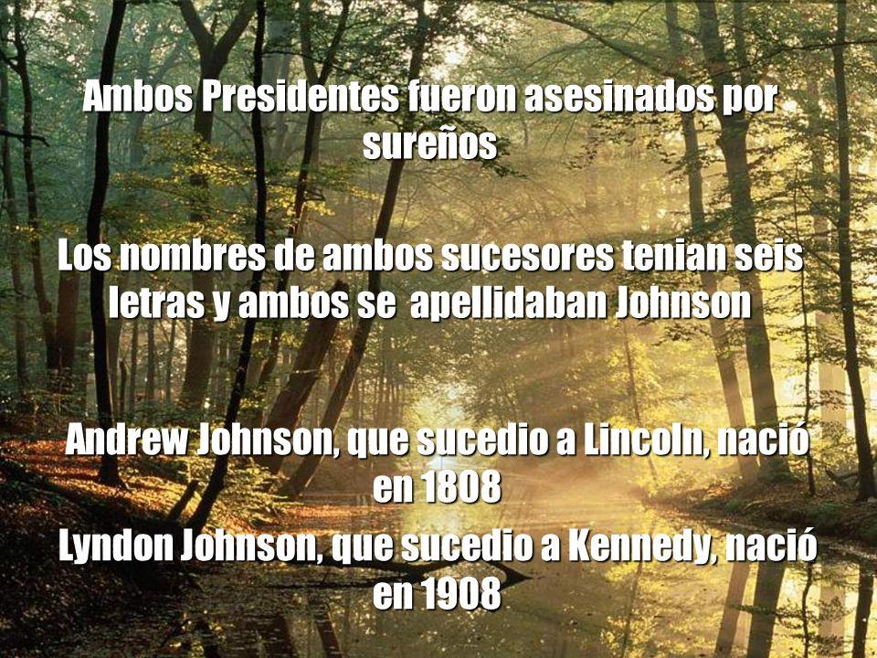 Ambos Presidentes fueron asesinados un día Viernes La secretaria de Lincoln se apellidaba Kennedy La secretaria de Kennedy se apellidaba Lincoln.