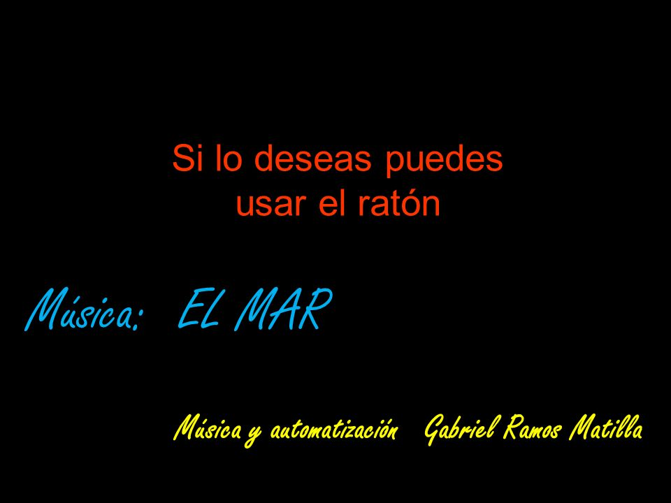 Música y automatización Gabriel Ramos Matilla El mar Si lo deseas puedes usar el ratón Música: EL MAR