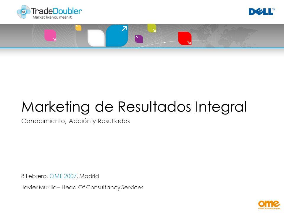2 Marketing de Resultados Integral Conocimiento, Acción y Resultados 8 Febrero, OME 2007, Madrid Javier Murillo – Head Of Consultancy Services