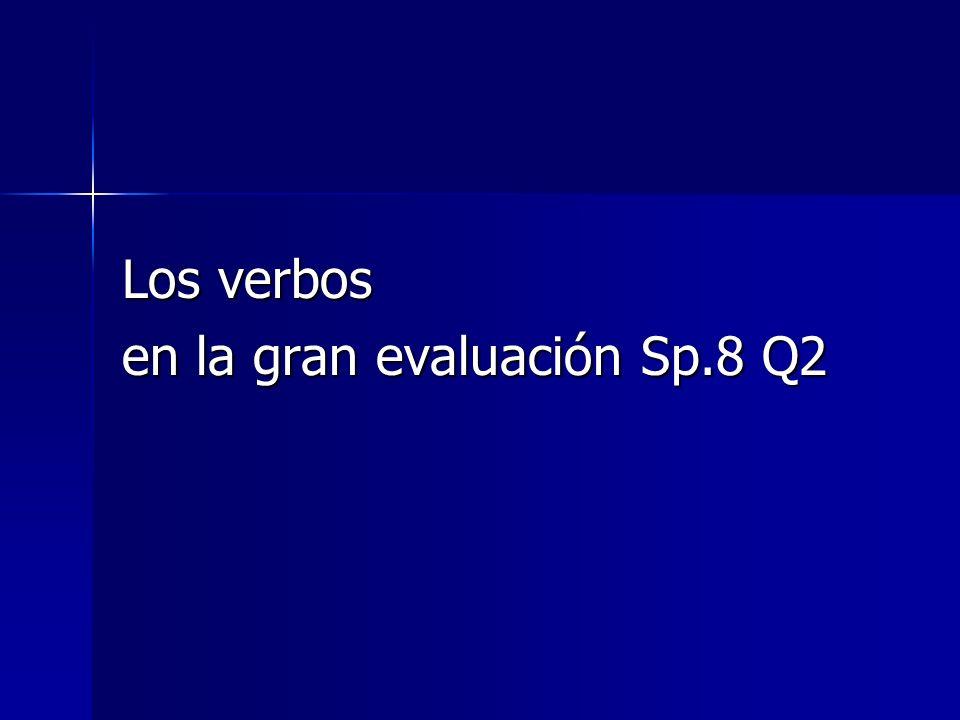 Los verbos en la gran evaluación Sp.8 Q2