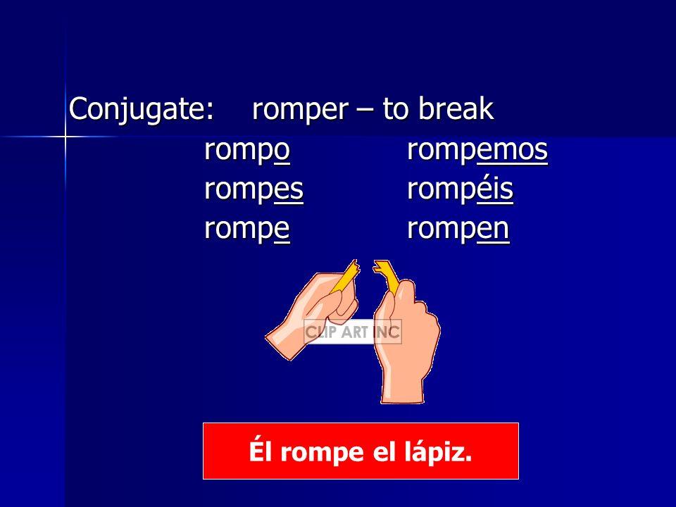 Conjugate: romper – to break romporompemos rompesrompéis romperompen Él rompe el lápiz.