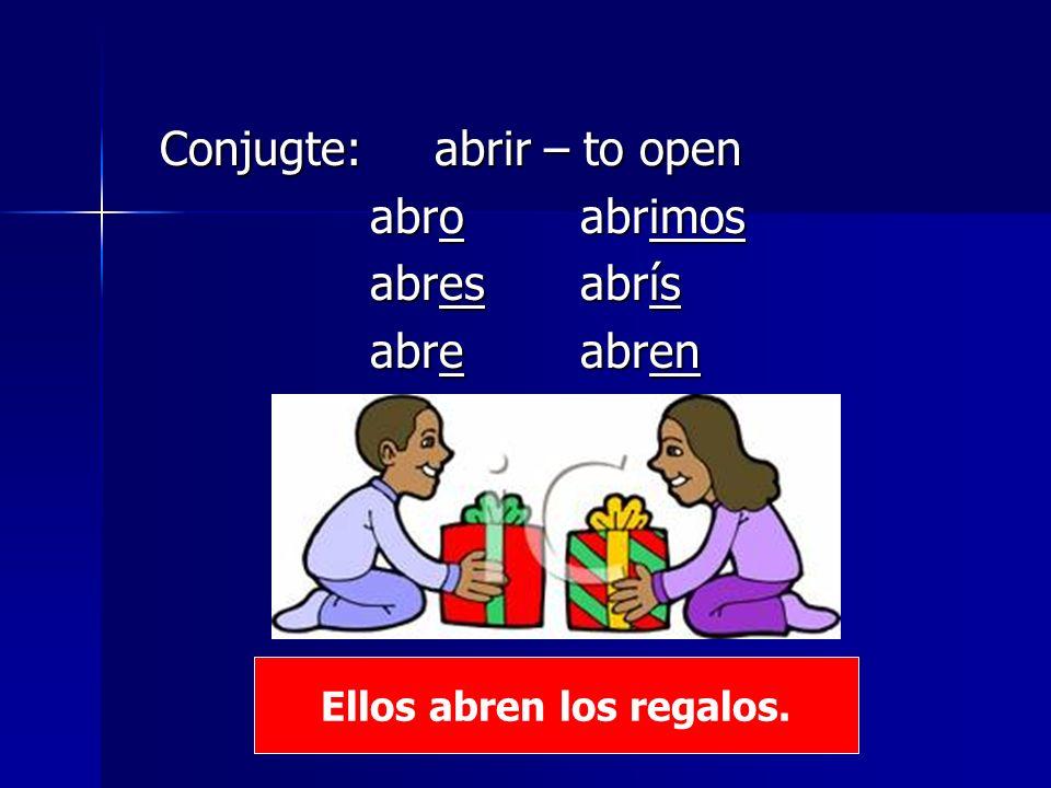 Conjugte: abrir – to open abroabrimos abresabrís abreabren Ellos abren los regalos.