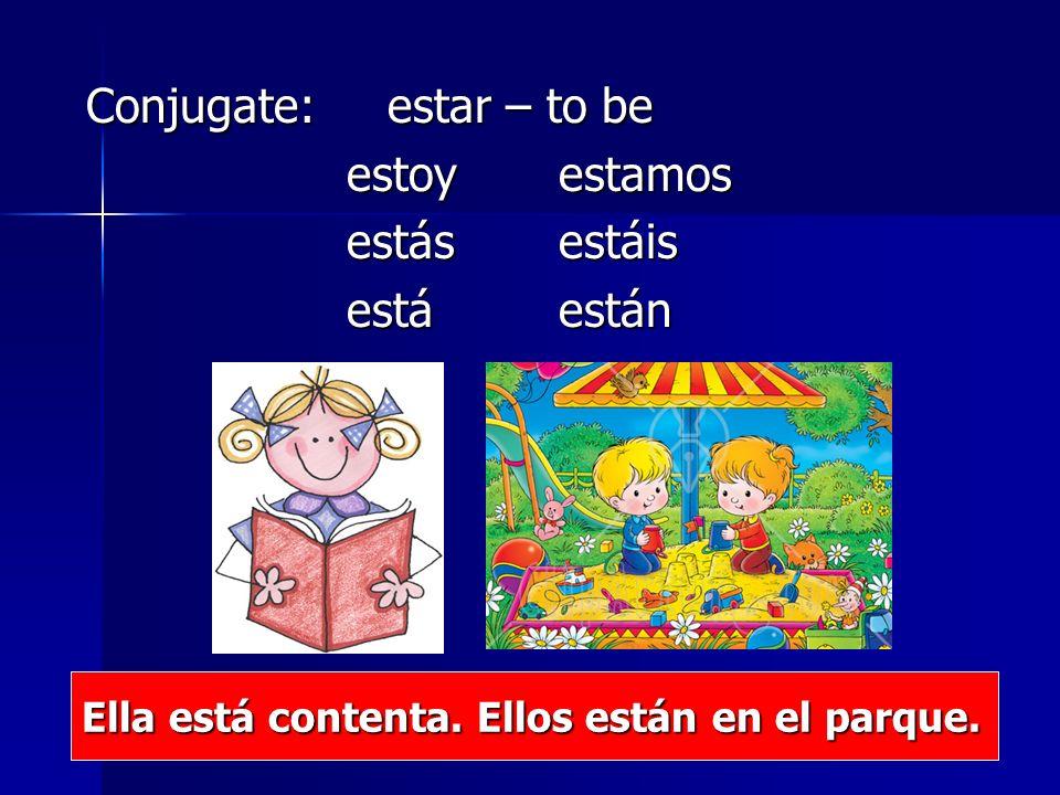 Conjugate: estar – to be estoy estamos estoy estamos estás estáis estás estáis está están está están Ella está contenta.