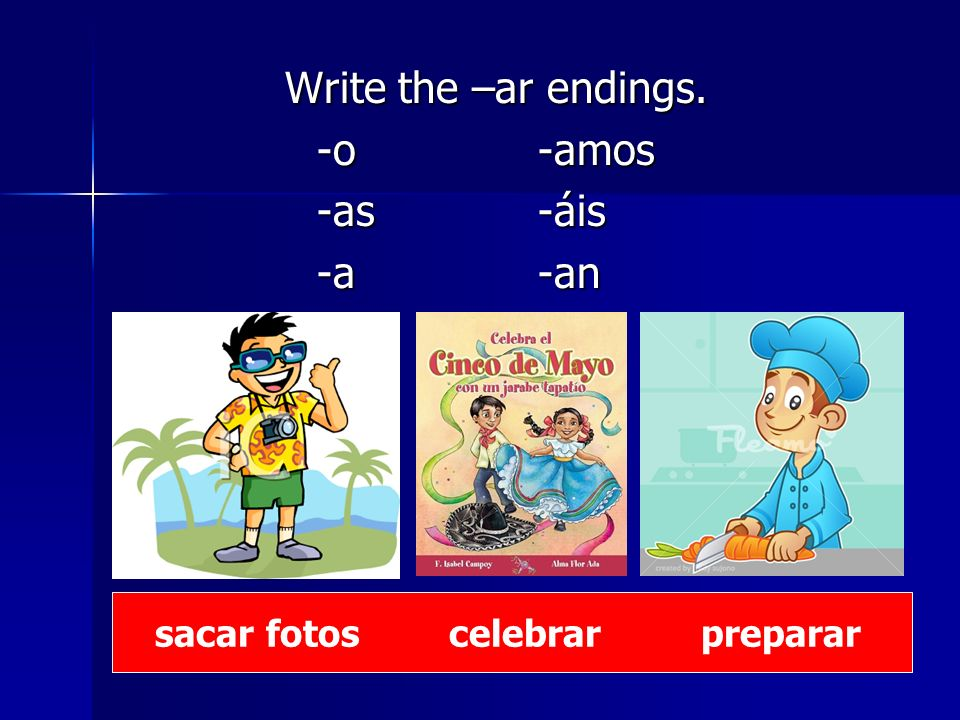 Write the –ar endings.Write the –ar endings.