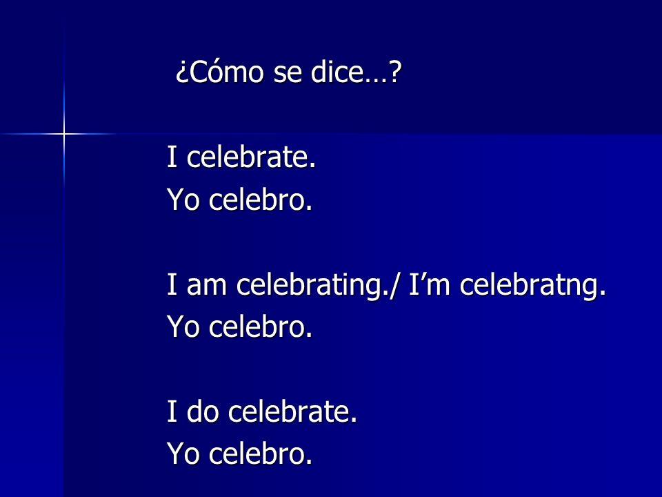 ¿Cómo se dice….¿Cómo se dice…. I celebrate. Yo celebro.