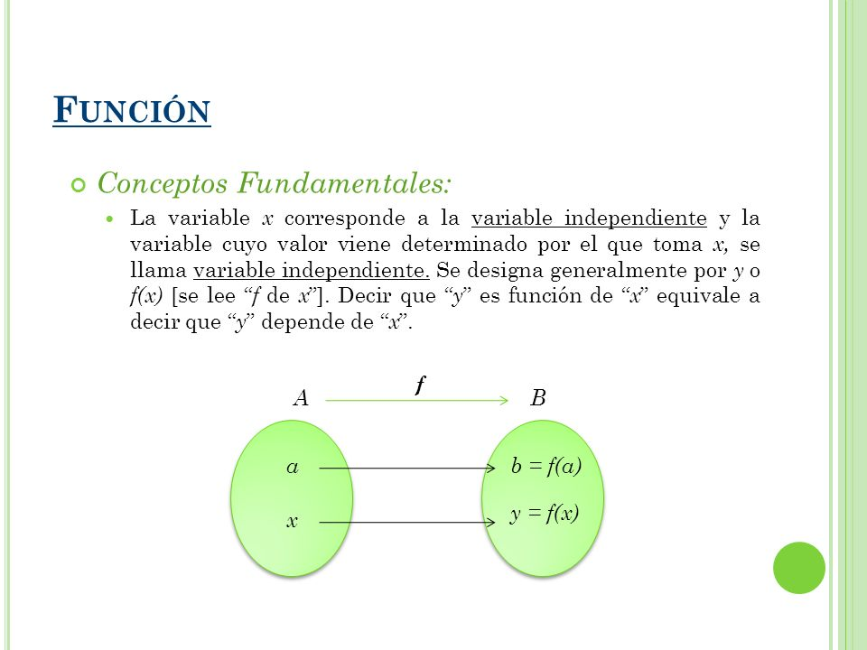 Conceptos Fundamentales: La variable x corresponde a la variable independiente y la variable cuyo valor viene determinado por el que toma x, se llama