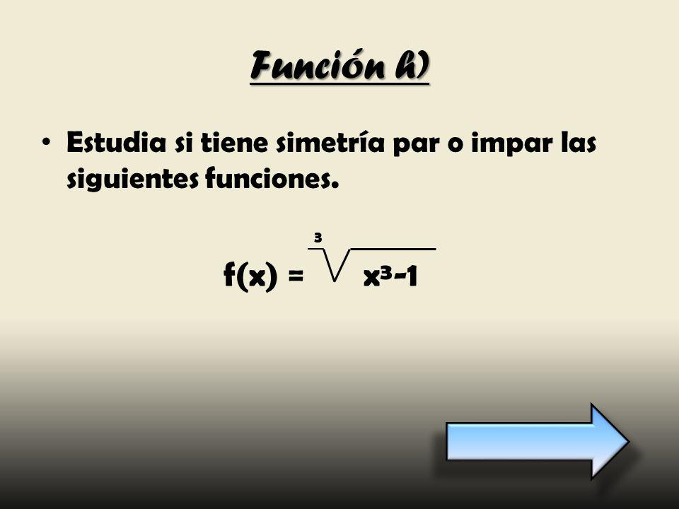 Función h) Estudia si tiene simetría par o impar las siguientes funciones. f(x) = x³-1 3