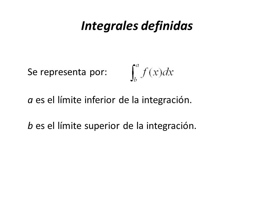 Integrales definidas Se representa por: a es el límite inferior de la integración.