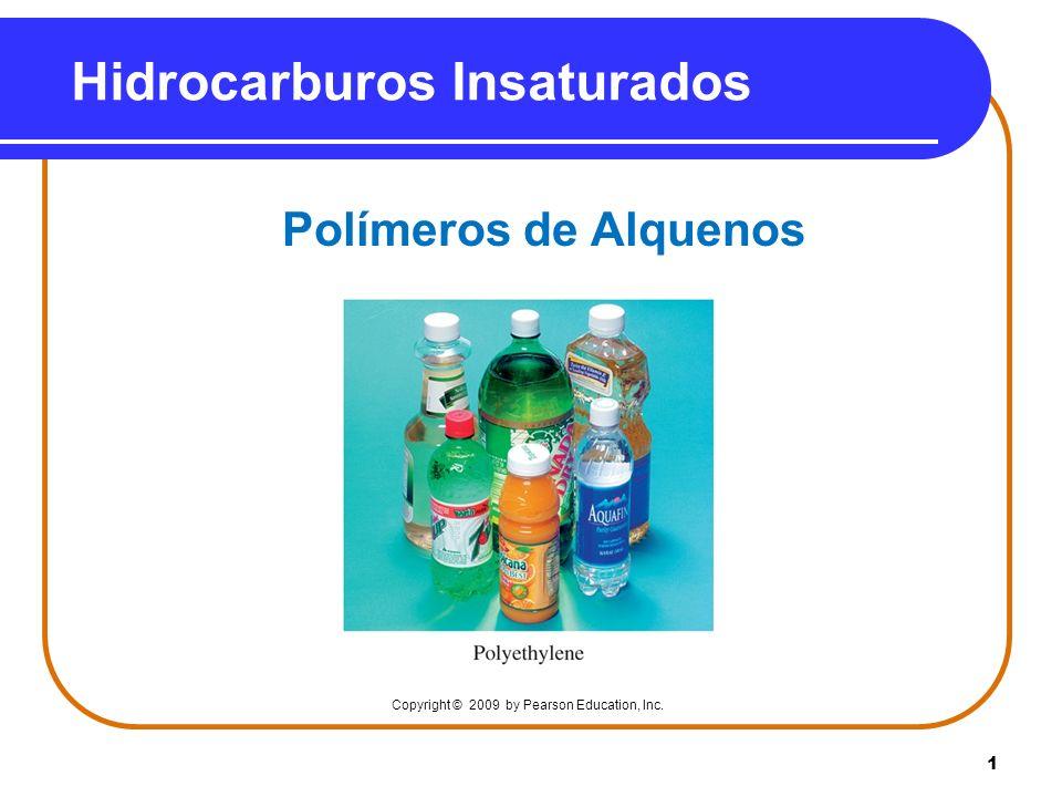 1 Hidrocarburos Insaturados Polímeros de Alquenos Copyright © 2009 by Pearson Education, Inc.