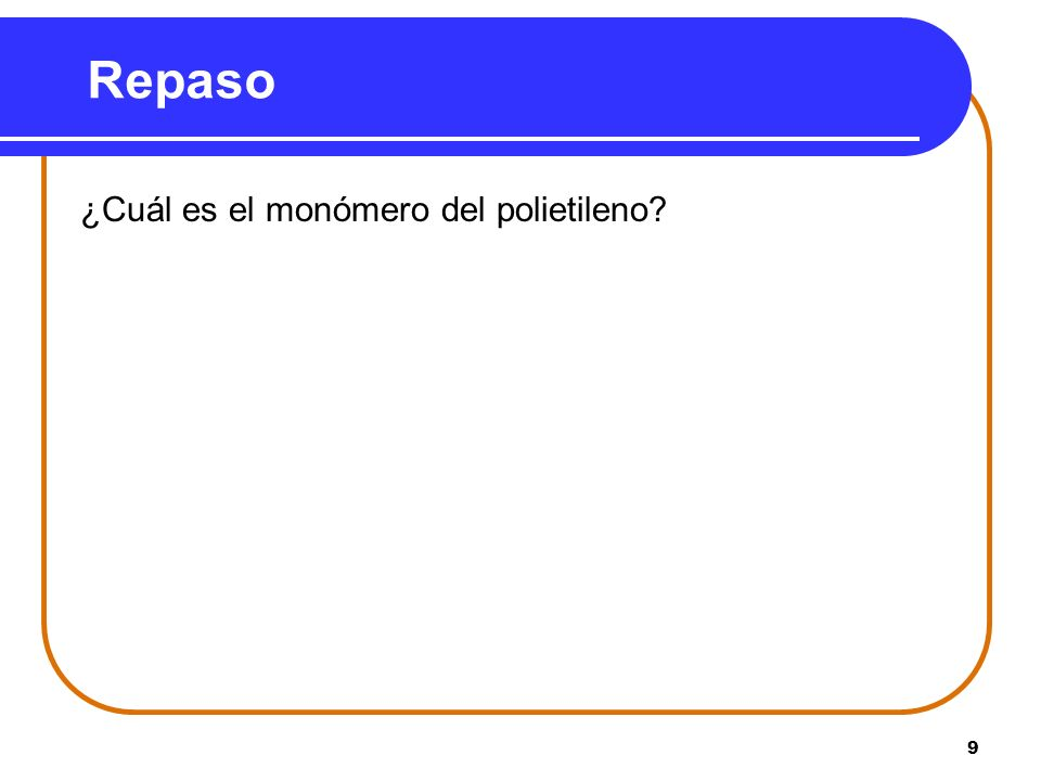 10 Solución ¿Cuál es el monómero del polietileno? Eteno (etileno) CH 2 =CH 2