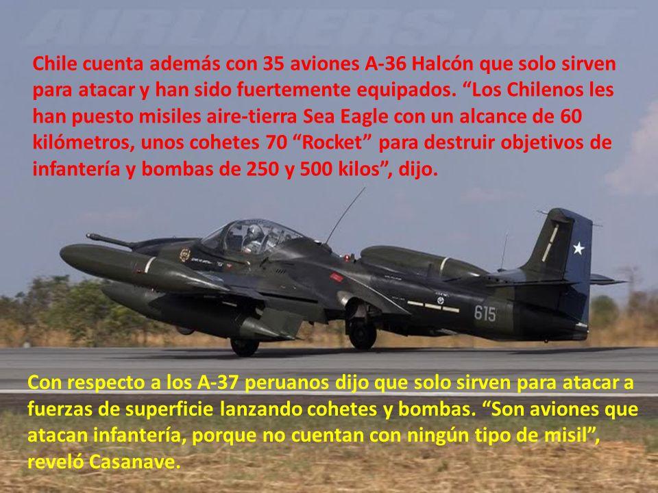 Chile cuenta además con 35 aviones A-36 Halcón que solo sirven para atacar y han sido fuertemente equipados.