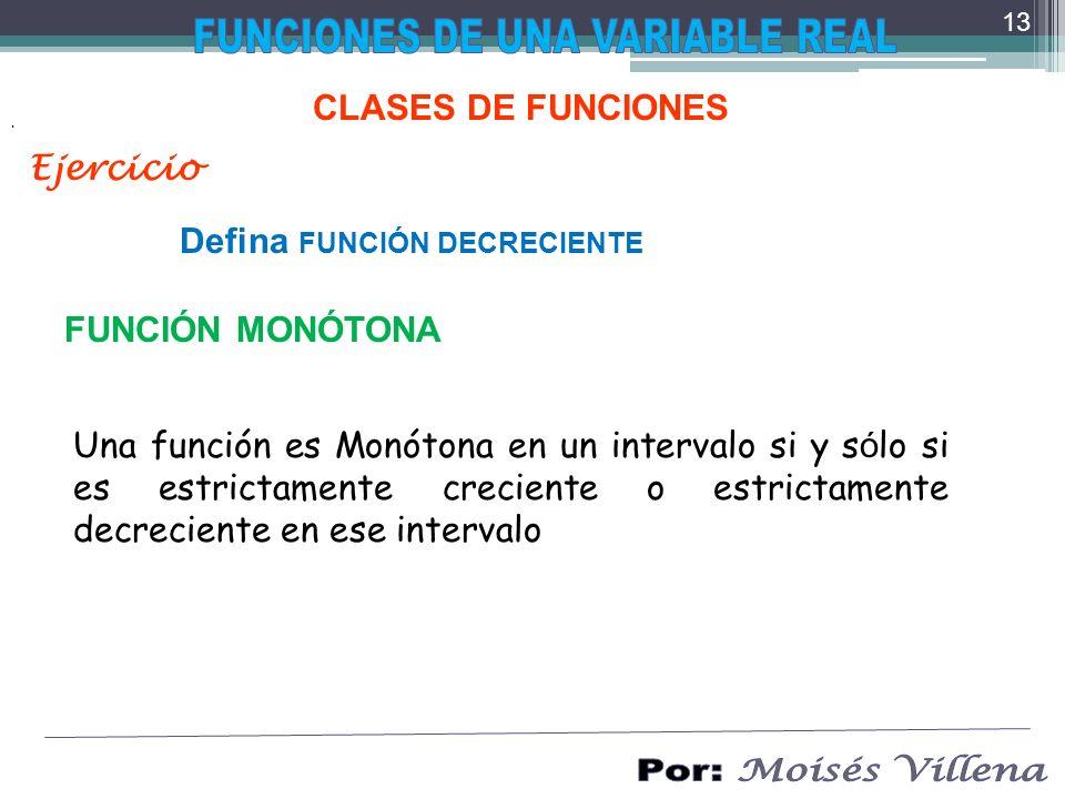 CLASES DE FUNCIONES FUNCIÓN MONÓTONA. Una función es Monótona en un intervalo si y s ó lo si es estrictamente creciente o estrictamente decreciente en